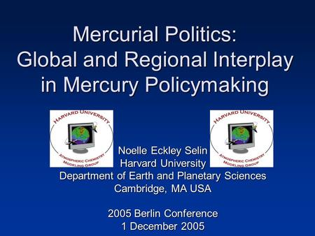 Mercurial Politics: Global and Regional Interplay in Mercury Policymaking Noelle Eckley Selin Harvard University Department of Earth and Planetary Sciences.