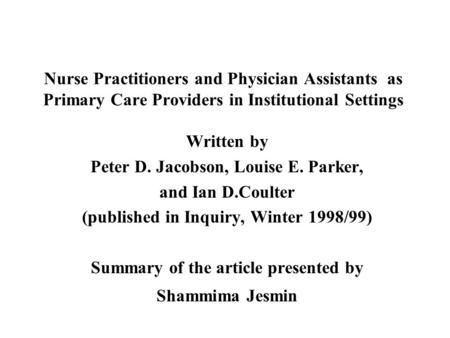 Nurse Practitioners and Physician Assistants as Primary Care Providers in Institutional Settings Written by Peter D. Jacobson, Louise E. Parker, and Ian.