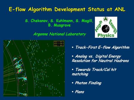  Track-First E-flow Algorithm  Analog vs. Digital Energy Resolution for Neutral Hadrons  Towards Track/Cal hit matching  Photon Finding  Plans E-flow.