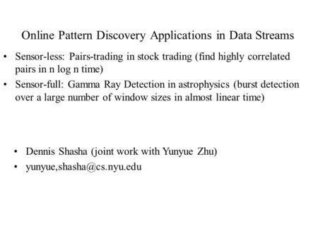 Online Pattern Discovery Applications in Data Streams Sensor-less: Pairs-trading in stock trading (find highly correlated pairs in n log n time) Sensor-full: