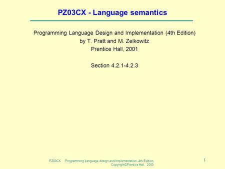 PZ03CX Programming Language design and Implementation -4th Edition Copyright©Prentice Hall, 2000 1 PZ03CX - Language semantics Programming Language Design.