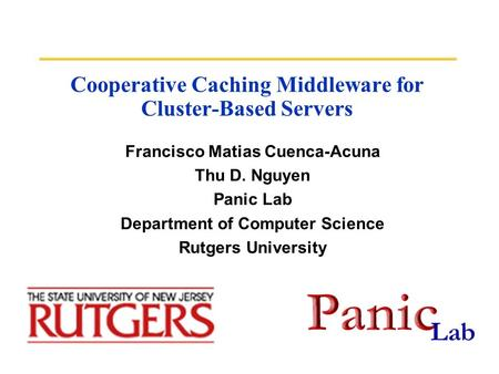 Cooperative Caching Middleware for Cluster-Based Servers Francisco Matias Cuenca-Acuna Thu D. Nguyen Panic Lab Department of Computer Science Rutgers University.