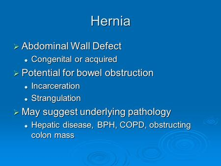 Hernia  Abdominal Wall Defect Congenital or acquired Congenital or acquired  Potential for bowel obstruction Incarceration Incarceration Strangulation.