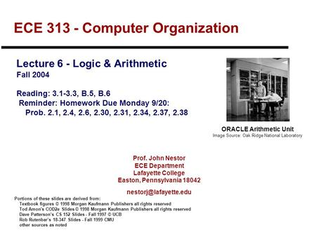 Prof. John Nestor ECE Department Lafayette College Easton, Pennsylvania 18042 ECE 313 - Computer Organization Lecture 6 - Logic &