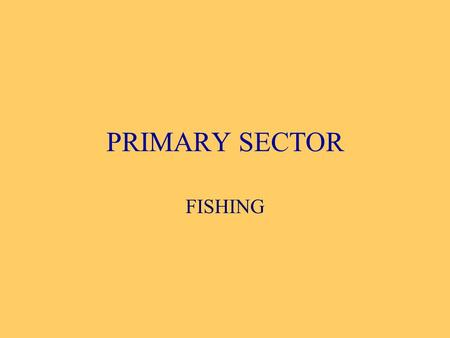 PRIMARY SECTOR FISHING.