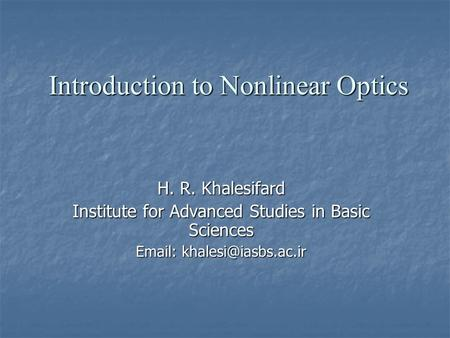 Introduction to Nonlinear Optics H. R. Khalesifard Institute for Advanced Studies in Basic Sciences