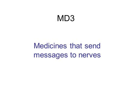 MD3 Medicines that send messages to nerves. Noradrenaline is released from nerve ends when we get scared or excited.