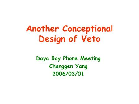 Another Conceptional Design of Veto Daya Bay Phone Meeting Changgen Yang 2006/03/01.