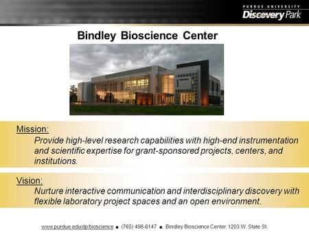 Bindley Bioscience Center Vision: Nurture interactive communication and interdisciplinary discovery with flexible laboratory project spaces and an open.
