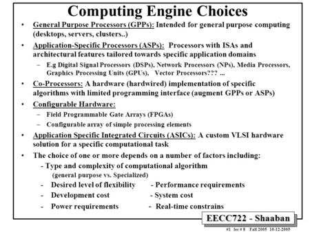 EECC722 - Shaaban #1 lec # 8 Fall 2005 10-12-2005 Computing Engine Choices General Purpose Processors (GPPs): Intended for general purpose computing (desktops,