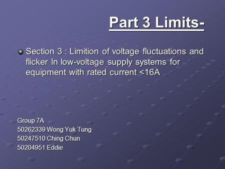 Part 3 Limits- Section 3 : Limition of voltage fluctuations and flicker In low-voltage supply systems for equipment with rated current <16A Group 7A 50262339.