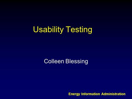 Energy Information Administration Usability Testing Colleen Blessing.