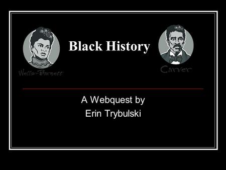 Black History A Webquest by Erin Trybulski. Introduction Humans have been living on the planet Zolart. Happily living side by side with the Zolartians.