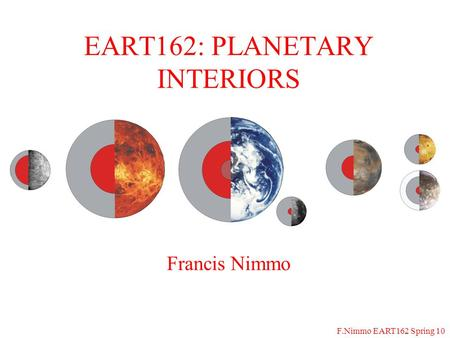 F.Nimmo EART162 Spring 10 Francis Nimmo EART162: PLANETARY INTERIORS.