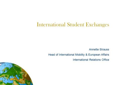 International Student Exchanges Annette Strauss Head of International Mobility & European Affairs International Relations Office.