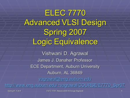 Spring 07, Feb 8 ELEC 7770: Advanced VLSI Design (Agrawal) 1 ELEC 7770 Advanced VLSI Design Spring 2007 Logic Equivalence Vishwani D. Agrawal James J.