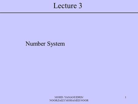 MOHD. YAMANI IDRIS/ NOORZAILY MOHAMED NOOR 1 Lecture 3 Number System.