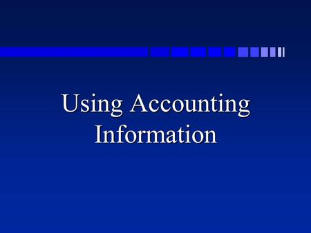 Using Accounting Information Business Planning Activities n Individual Point of View n Business Point of View –Planning –Budgeting.