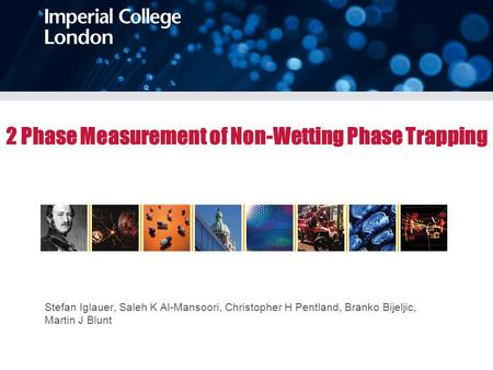 Stefan Iglauer, Saleh K Al-Mansoori, Christopher H Pentland, Branko Bijeljic, Martin J Blunt 2 Phase Measurement of Non-Wetting Phase Trapping.