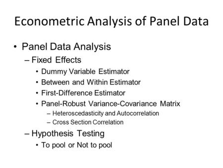 Econometric Analysis of Panel Data Panel Data Analysis –Fixed Effects Dummy Variable Estimator Between and Within Estimator First-Difference Estimator.