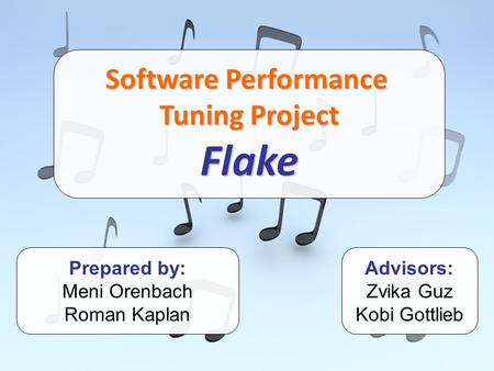 Software Performance Tuning Project Flake Prepared by: Meni Orenbach Roman Kaplan Advisors: Zvika Guz Kobi Gottlieb.