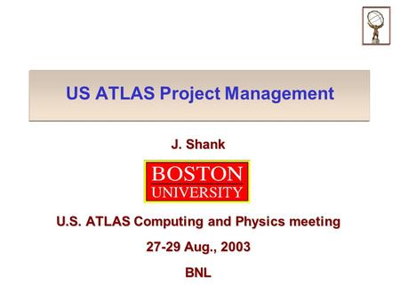 US ATLAS Project Management J. Shank U.S. ATLAS Computing and Physics meeting 27-29 Aug., 2003 BNL.