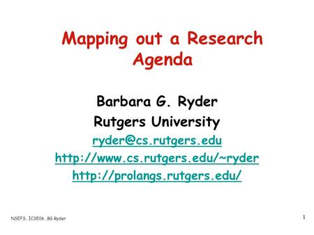 NSEFS, ICSE06,BG Ryder 1 Mapping out a Research Agenda Barbara G. Ryder Rutgers University