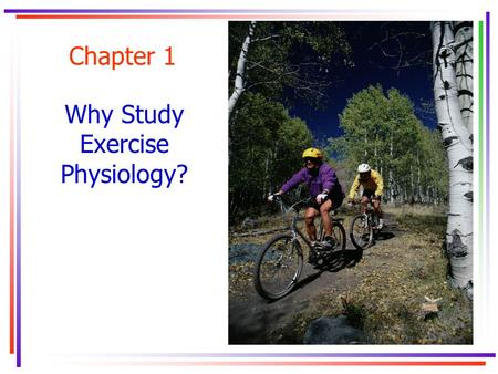 Chapter 1 Why Study Exercise Physiology?. Key Concepts.