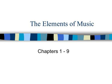 The Elements of Music Chapters 1 - 9. Sound: Pitch, Dynamics, and Tone Color n Pitch- The high or low quality of sound n Dynamics- The loud or soft quality.