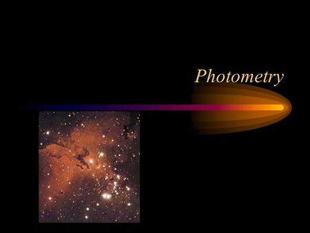 Photometry. Measuring Energy Photometry measures the energy from a source using a narrow range of wavelengths. –Visual wavelengths from 400-700 nm –Narrower.
