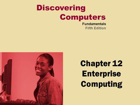 Discovering Computers Fundamentals Fifth Edition Chapter 12 Enterprise Computing.