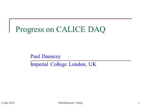 2 July 2003Paul Dauncey - DAQ1 Progress on CALICE DAQ Paul Dauncey Imperial College London, UK.