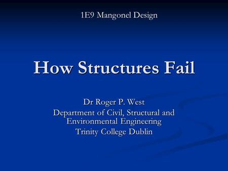 How Structures Fail Dr Roger P. West Department of Civil, Structural and Environmental Engineering Trinity College Dublin 1E9 Mangonel Design.