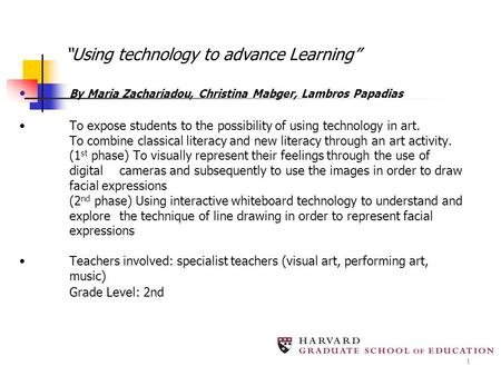 1 By Maria Zachariadou, Christina Mabger, Lambros PapadiasTo expose students to the possibility of using technology in art. To combine classical literacy.