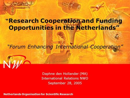 "Netherlands Organisation for Scientific Research "" Research Cooperation and Funding Opportunities in the Netherlands"" Daphne den Hollander (MA) International."