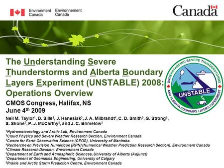 The Understanding Severe Thunderstorms and Alberta Boundary Layers Experiment (UNSTABLE) 2008: Operations Overview Neil M. Taylor 1, D. Sills 2, J. Hanesiak.