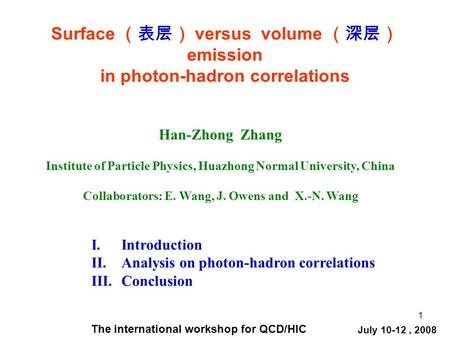 1 Surface (表层) versus volume (深层) emission in photon-hadron correlations Han-Zhong Zhang Institute of Particle Physics, Huazhong Normal University, China.