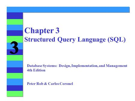3 3 Chapter 3 Structured Query Language (SQL) Database Systems: Design, Implementation, and Management 4th Edition Peter Rob & Carlos Coronel.