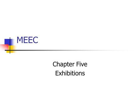 MEEC Chapter Five Exhibitions. Definitions Tradeshow business-to-business event Trade Fair international term for tradeshow Exhibition inter-changeable.