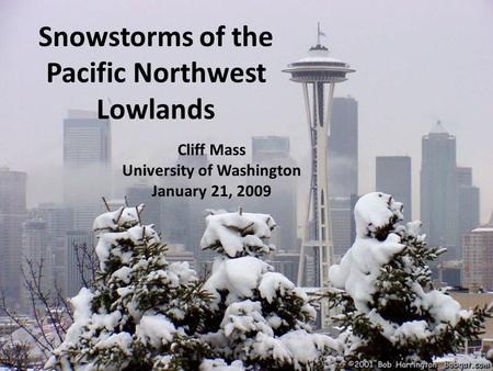 Snowstorms of the Pacific Northwest Lowlands Cliff Mass University of Washington January 21, 2009.
