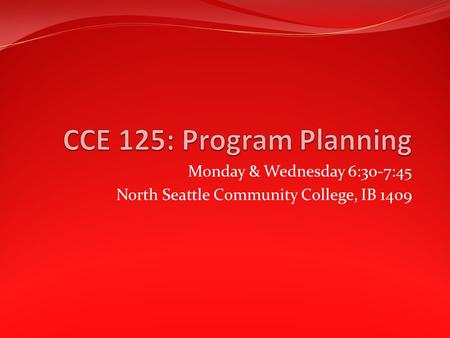 Monday & Wednesday 6:30-7:45 North Seattle Community College, IB 1409