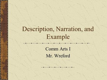 Description, Narration, and Example Comm Arts I Mr. Wreford.