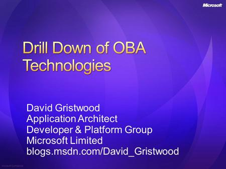 Microsoft Confidential David Gristwood Application Architect Developer & Platform Group Microsoft Limited blogs.msdn.com/David_Gristwood.