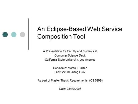 An Eclipse-Based Web Service Composition Tool A Presentation for Faculty and Students at Computer Science Dept. California State University, Los Angeles.