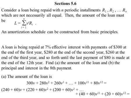 Sections 5.6 Consider a loan being repaid with n periodic installments R 1, R 2, … R n which are not necessarily all equal. Then, the amount of the loan.