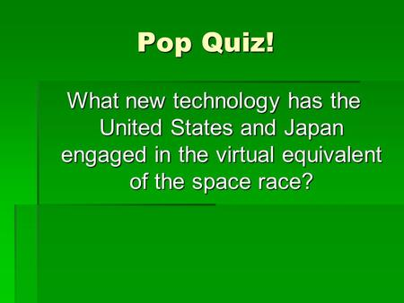 Pop Quiz! What new technology has the United States and Japan engaged in the virtual equivalent of the space race?