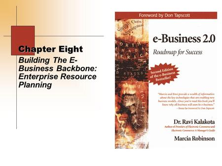 Chapter Eight Building The E- Business Backbone: Enterprise Resource Planning.