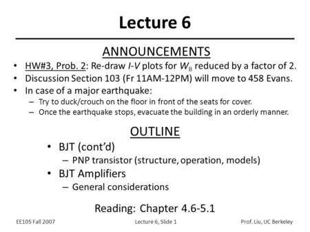 EE105 Fall 2007Lecture 6, Slide 1Prof. Liu, UC Berkeley Lecture 6 OUTLINE BJT (cont'd) – PNP transistor (structure, operation, models) BJT Amplifiers –