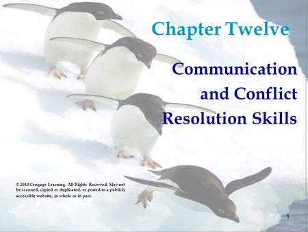 1 Chapter Twelve Communication and Conflict Resolution Skills © 2010 Cengage Learning. All Rights Reserved. May not be scanned, copied or duplicated, or.