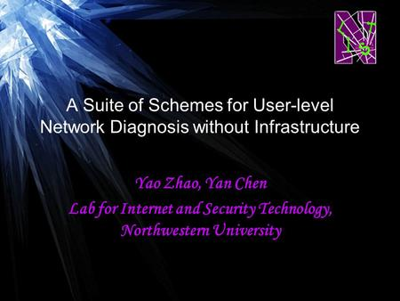 1 A Suite of Schemes for User-level Network Diagnosis without Infrastructure Yao Zhao, Yan Chen Lab for Internet and Security Technology, Northwestern.